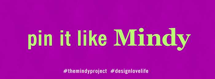 Pin it like Mindy - Annie Johnson | Design Love Life